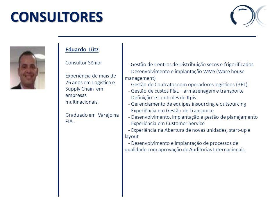 CONSULTORES Eduardo Lütz Consultor Sênior Experiência de mais de 26 anos em Logística e Supply Chain em empresas multinacionais. Graduado em Varejo na
