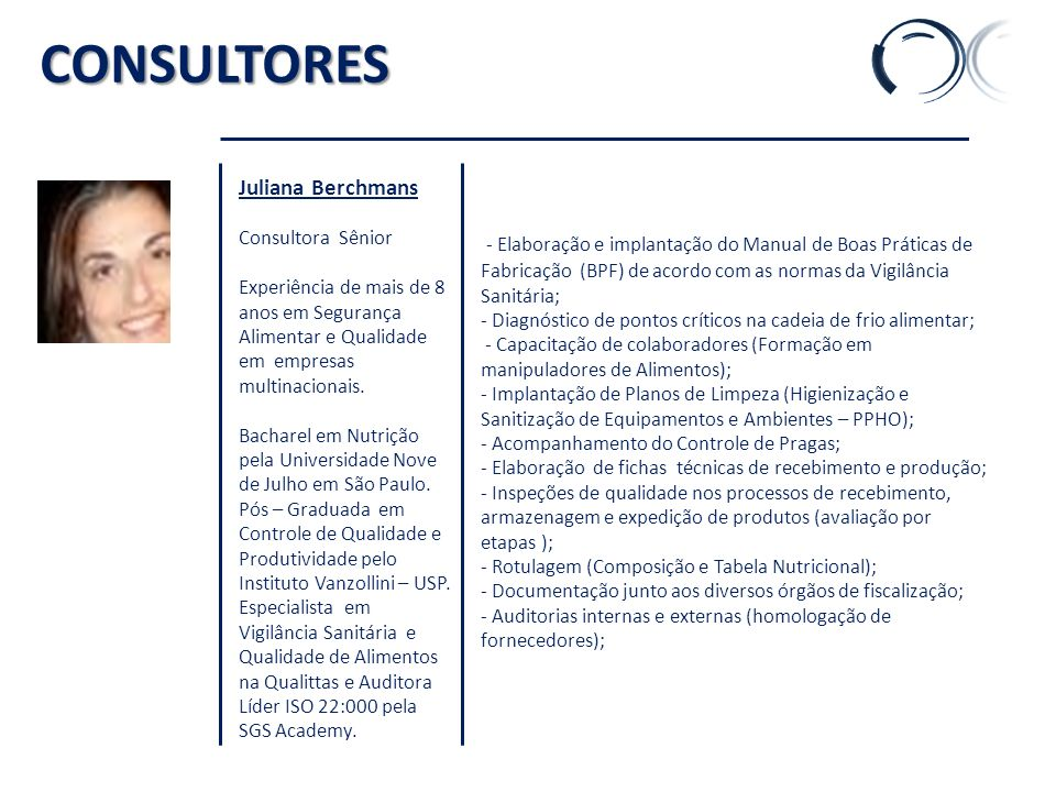 CONSULTORES Juliana Berchmans Consultora Sênior Experiência de mais de 8 anos em Segurança Alimentar e Qualidade em empresas multinacionais. Bacharel