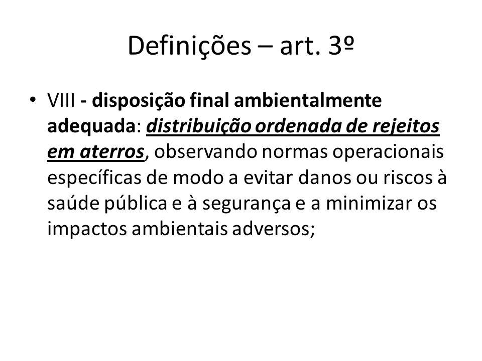 Definições – art. 3º VIII - disposição final ambientalmente adequada: distribuição ordenada de rejeitos em aterros, observando normas operacionais esp