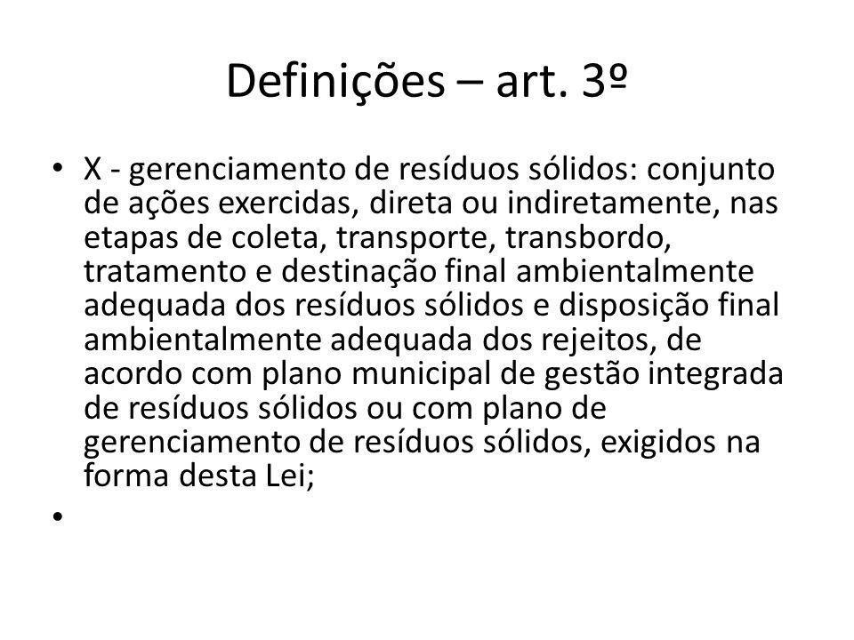 Definições – art. 3º X - gerenciamento de resíduos sólidos: conjunto de ações exercidas, direta ou indiretamente, nas etapas de coleta, transporte, tr