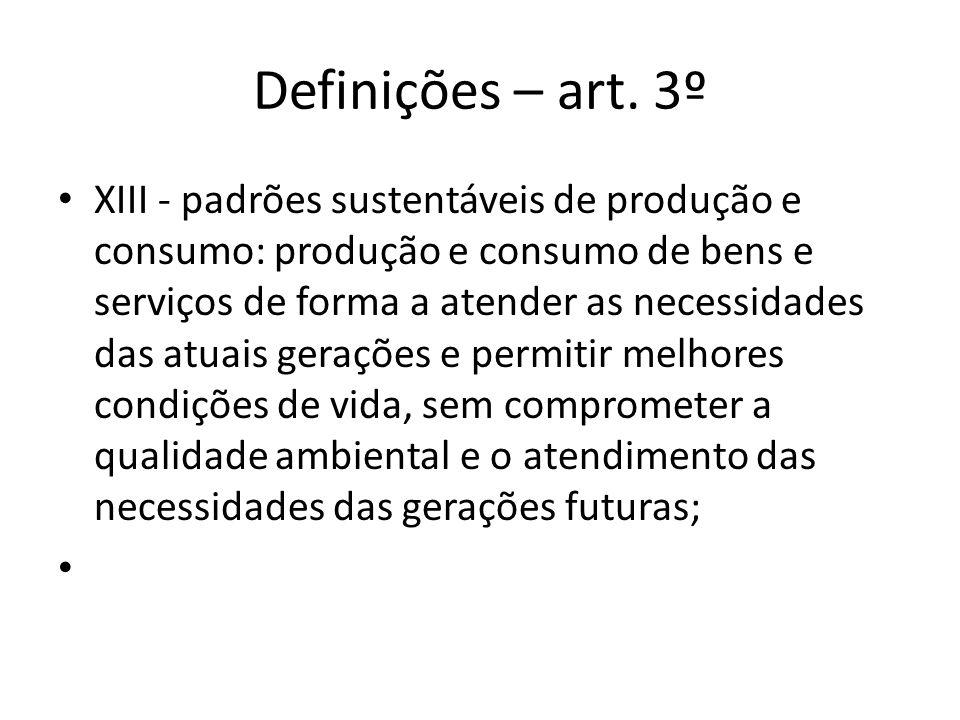 Definições – art. 3º XIII - padrões sustentáveis de produção e consumo: produção e consumo de bens e serviços de forma a atender as necessidades das a
