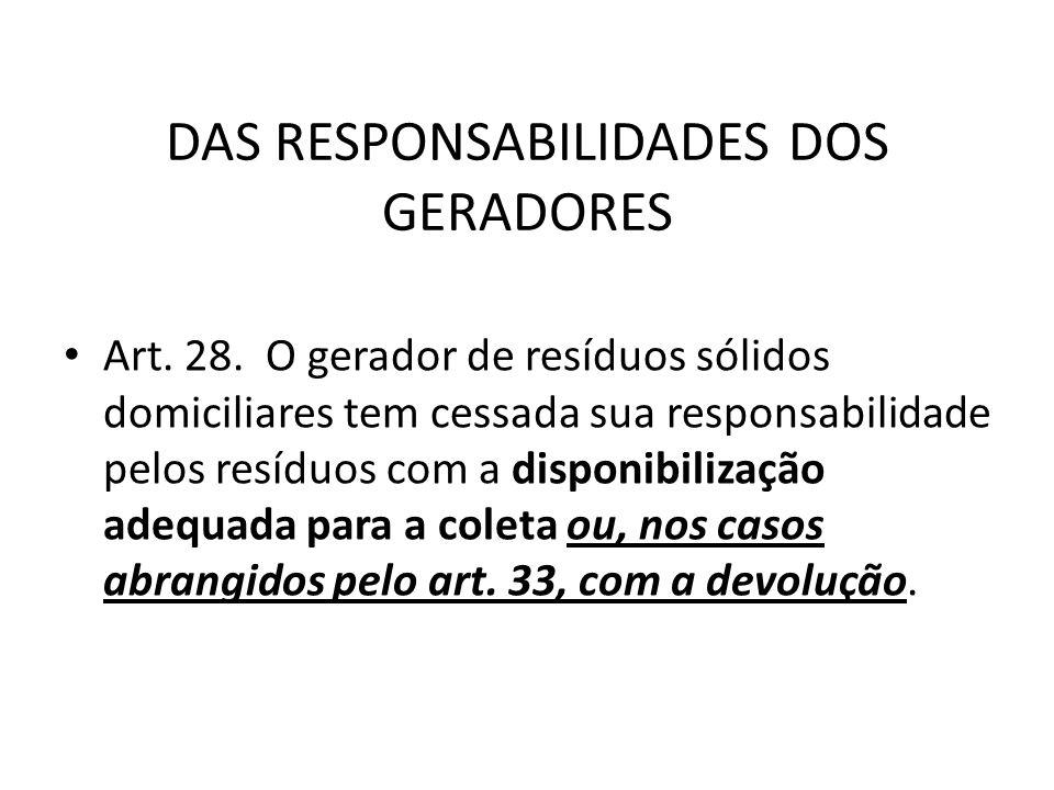 DAS RESPONSABILIDADES DOS GERADORES Art. 28. O gerador de resíduos sólidos domiciliares tem cessada sua responsabilidade pelos resíduos com a disponib