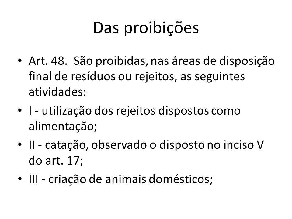 Das proibições Art. 48. São proibidas, nas áreas de disposição final de resíduos ou rejeitos, as seguintes atividades: I - utilização dos rejeitos dis