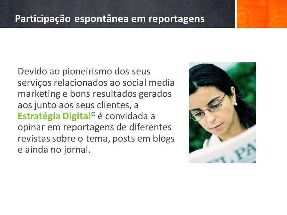 Participação espontânea em reportagens Devido ao pioneirismo dos seus serviços relacionados ao social media marketing e bons resultados gerados aos ju