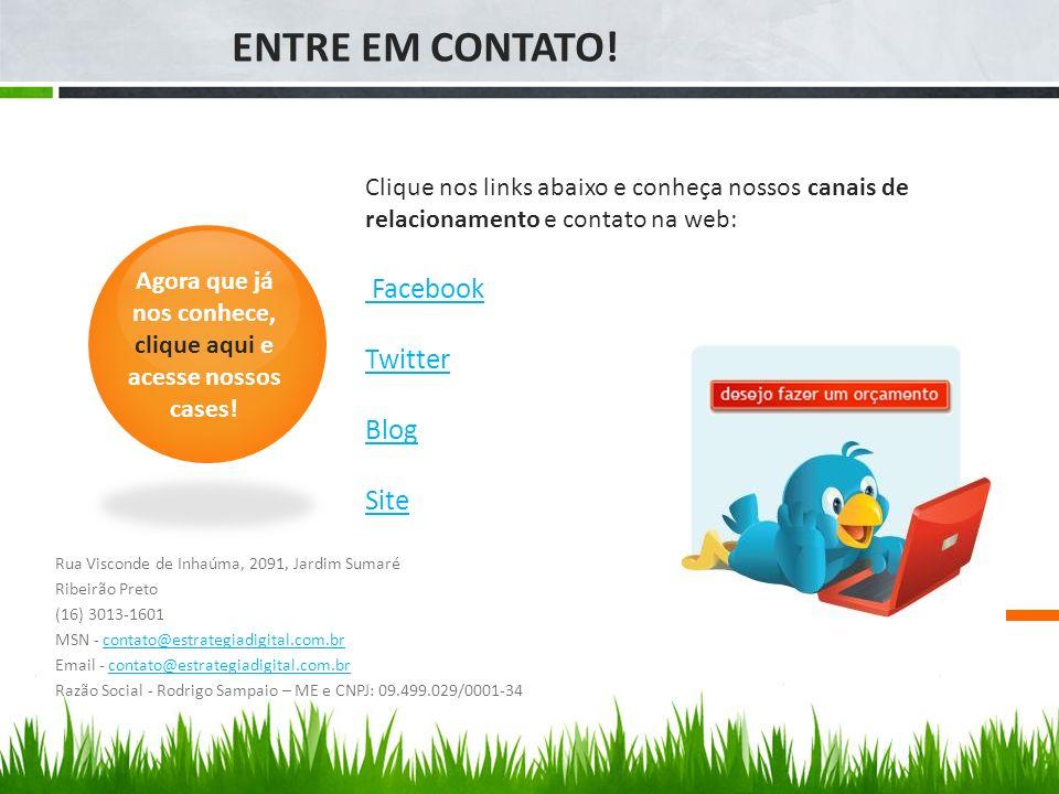ENTRE EM CONTATO! Rua Visconde de Inhaúma, 2091, Jardim Sumaré Ribeirão Preto (16) 3013-1601 MSN - contato@estrategiadigital.com.brcontato@estrategiad