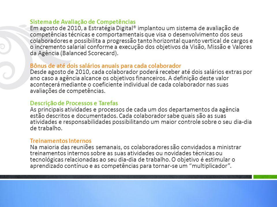 Sistema de Avaliação de Competências Em agosto de 2010, a Estratégia Digital® implantou um sistema de avaliação de competências técnicas e comportamen