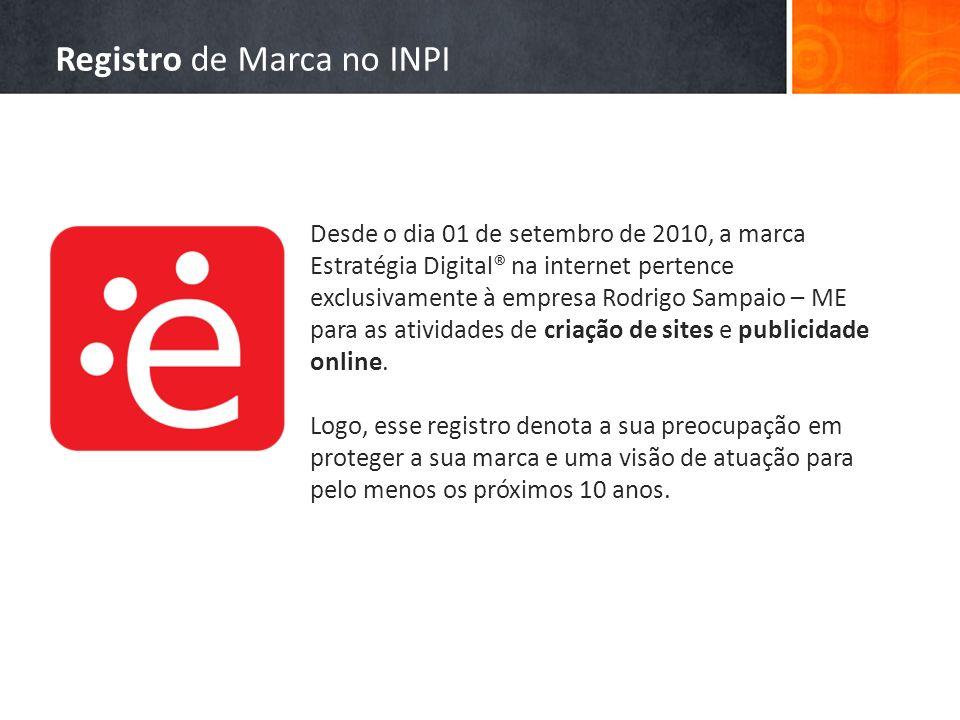 Desde o dia 01 de setembro de 2010, a marca Estratégia Digital® na internet pertence exclusivamente à empresa Rodrigo Sampaio – ME para as atividades