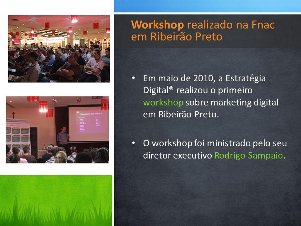 Em maio de 2010, a Estratégia Digital® realizou o primeiro workshop sobre marketing digital em Ribeirão Preto. O workshop foi ministrado pelo seu dire