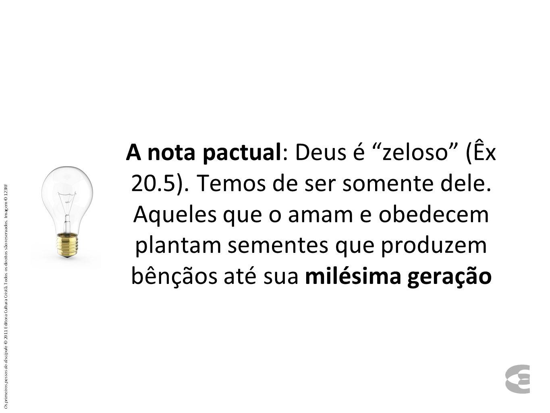 A nota pactual: Deus é zeloso (Êx 20.5).Temos de ser somente dele.