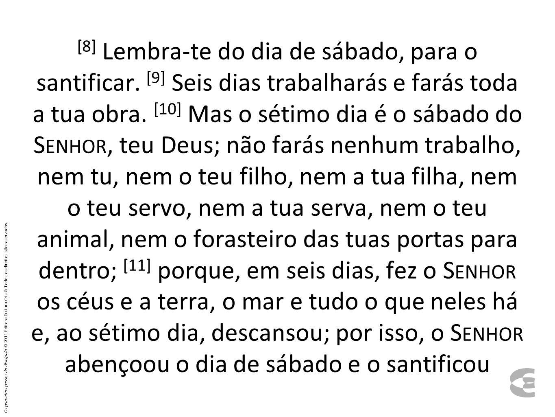 [8] Lembra-te do dia de sábado, para o santificar.