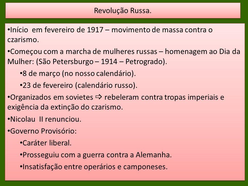 Início em fevereiro de 1917 – movimento de massa contra o czarismo.