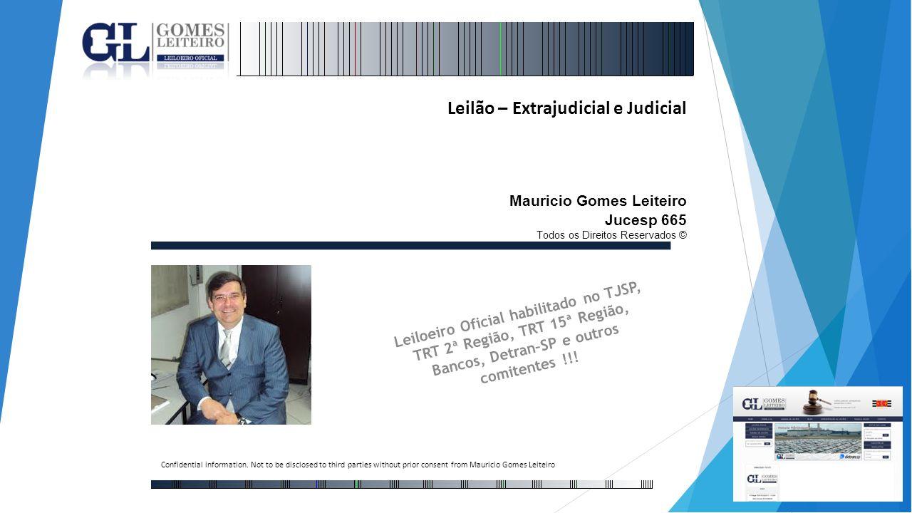 Leilão – Extrajudicial e Judicial Mauricio Gomes Leiteiro Jucesp 665 Todos os Direitos Reservados © Leiloeiro Oficial habilitado no TJSP, TRT 2ª Regiã