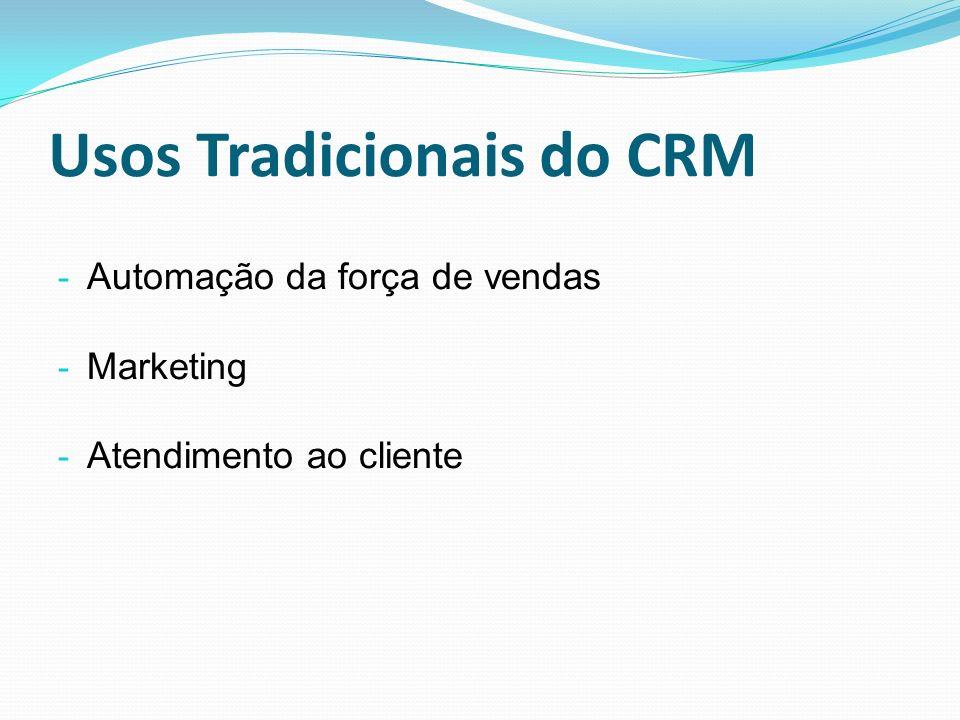 Usos Tradicionais do CRM - Automação da força de vendas - Marketing - Atendimento ao cliente