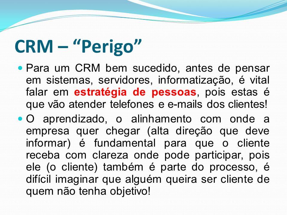 CRM – Perigo Para um CRM bem sucedido, antes de pensar em sistemas, servidores, informatização, é vital falar em estratégia de pessoas, pois estas é q