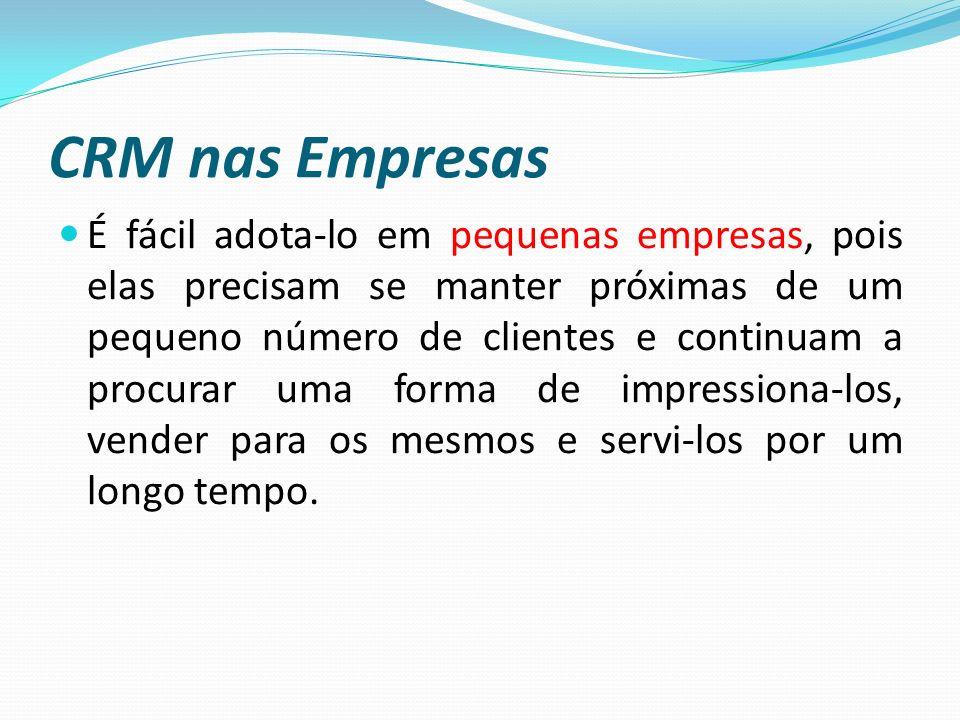CRM nas Empresas É fácil adota-lo em pequenas empresas, pois elas precisam se manter próximas de um pequeno número de clientes e continuam a procurar