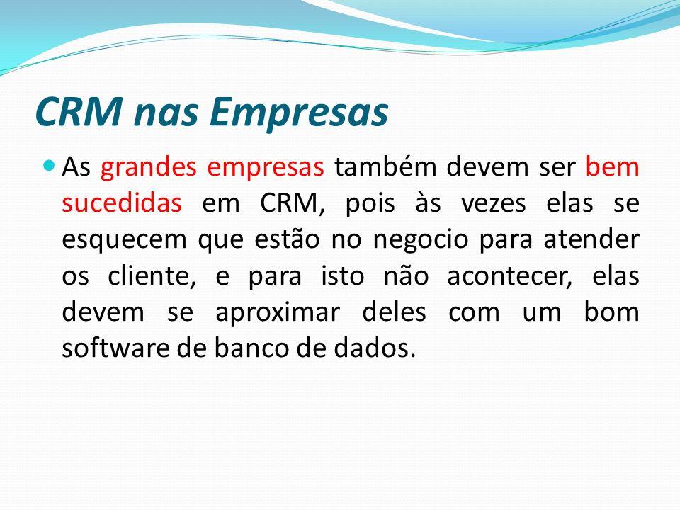 CRM nas Empresas As grandes empresas também devem ser bem sucedidas em CRM, pois às vezes elas se esquecem que estão no negocio para atender os client