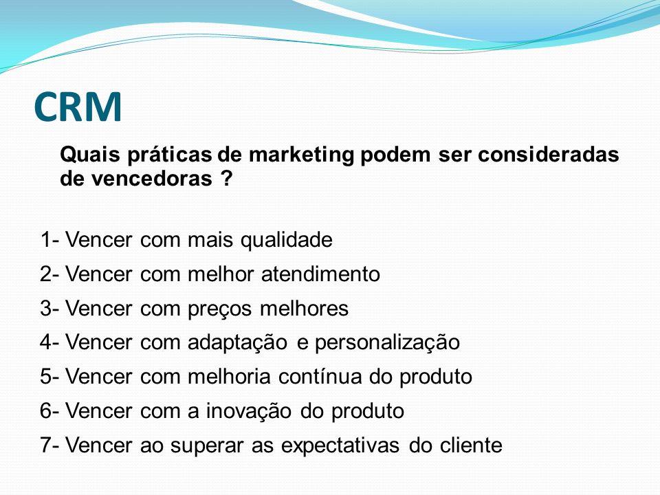 CRM Quais práticas de marketing podem ser consideradas de vencedoras ? 1- Vencer com mais qualidade 2- Vencer com melhor atendimento 3- Vencer com pre