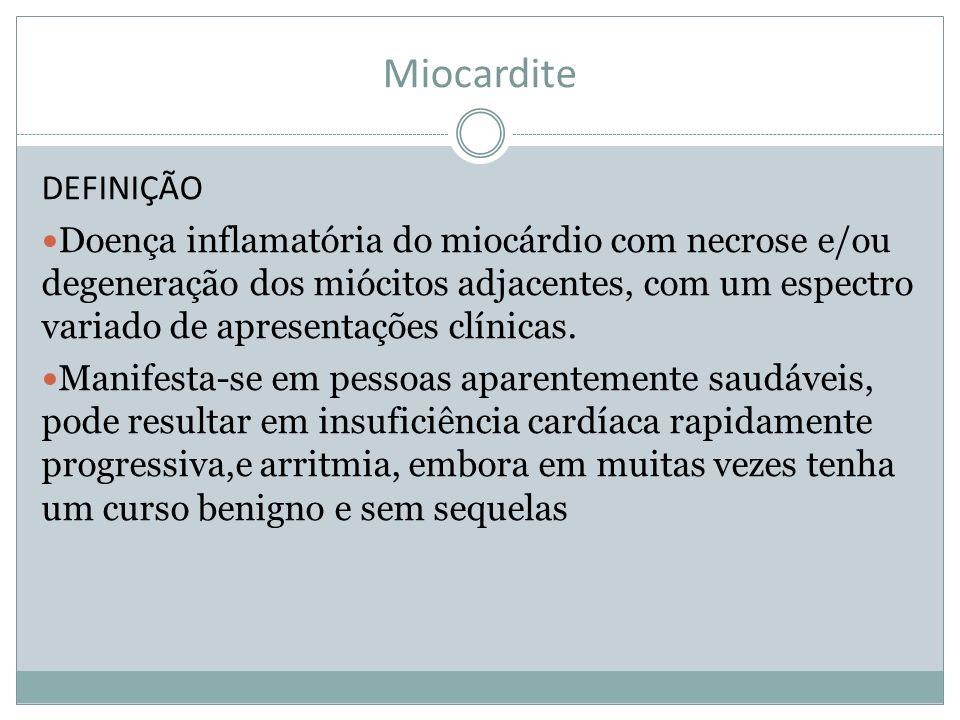 Miocardite DEFINIÇÃO Doença inflamatória do miocárdio com necrose e/ou degeneração dos miócitos adjacentes, com um espectro variado de apresentações c