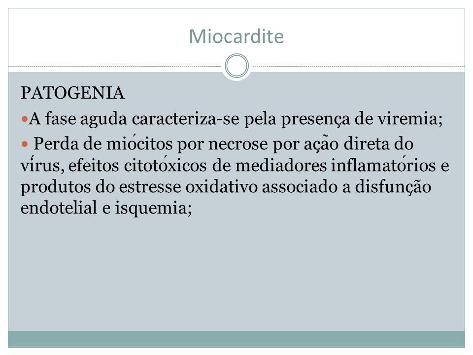 Miocardite PATOGENIA A fase aguda caracteriza-se pela presenc ̧ a de viremia; Perda de miocitos por necrose por ac ̧ a ̃ o direta do virus, efeitos ci
