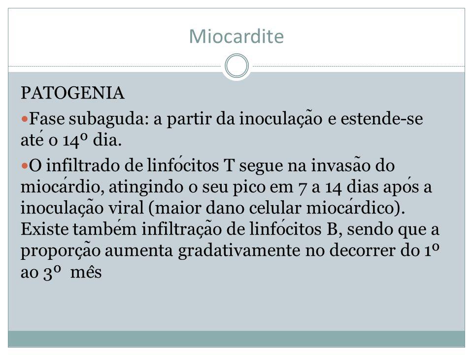 Miocardite PATOGENIA Fase subaguda: a partir da inoculac ̧ a ̃ o e estende-se ate o 14º dia. O infiltrado de linfocitos T segue na invasa ̃ o do mioca