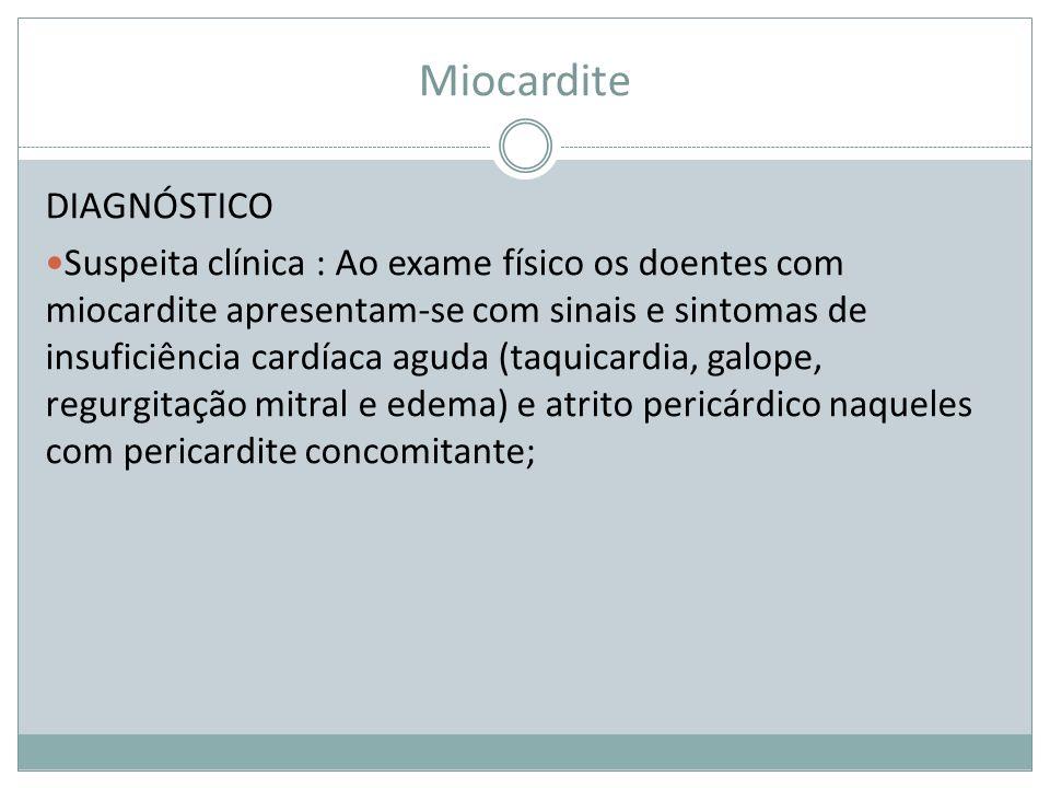 Miocardite DIAGNÓSTICO Suspeita clínica : Ao exame físico os doentes com miocardite apresentam-se com sinais e sintomas de insuficiência cardíaca agu