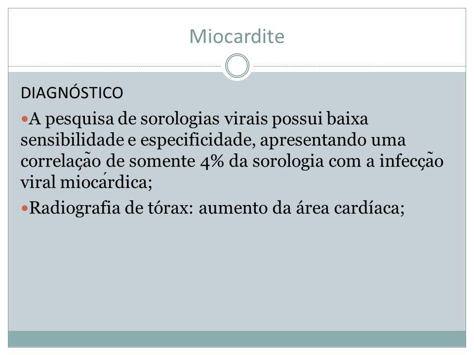 Miocardite DIAGNÓSTICO A pesquisa de sorologias virais possui baixa sensibilidade e especificidade, apresentando uma correlac ̧ a ̃ o de somente 4% da