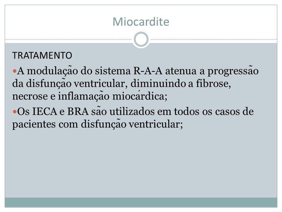 Miocardite TRATAMENTO A modulac ̧ a ̃ o do sistema R-A-A atenua a progressa ̃ o da disfunc ̧ a ̃ o ventricular, diminuindo a fibrose, necrose e inflam