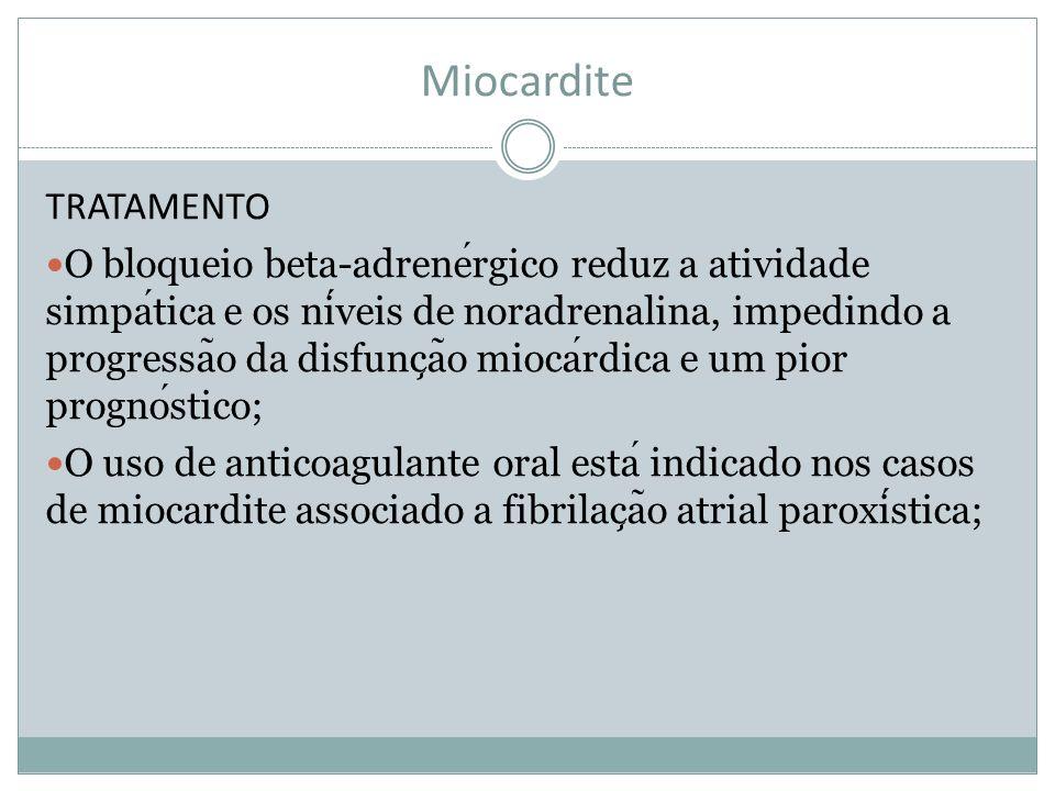 Miocardite TRATAMENTO O bloqueio beta-adrenergico reduz a atividade simpatica e os niveis de noradrenalina, impedindo a progressa ̃ o da disfunc ̧ a ̃