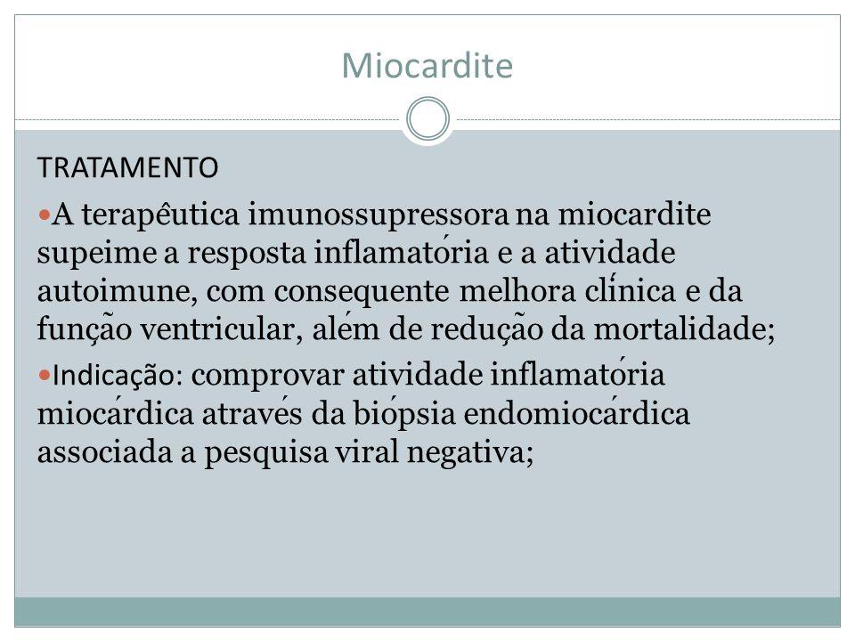 Miocardite TRATAMENTO A terape ̂ utica imunossupressora na miocardite supeime a resposta inflamatoria e a atividade autoimune, com consequente melhora