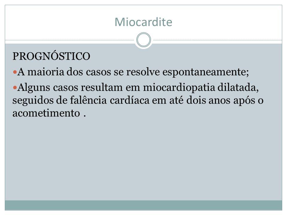 Miocardite PROGNÓSTICO A maioria dos casos se resolve espontaneamente; Alguns casos resultam em miocardiopatia dilatada, seguidos de falência cardíaca