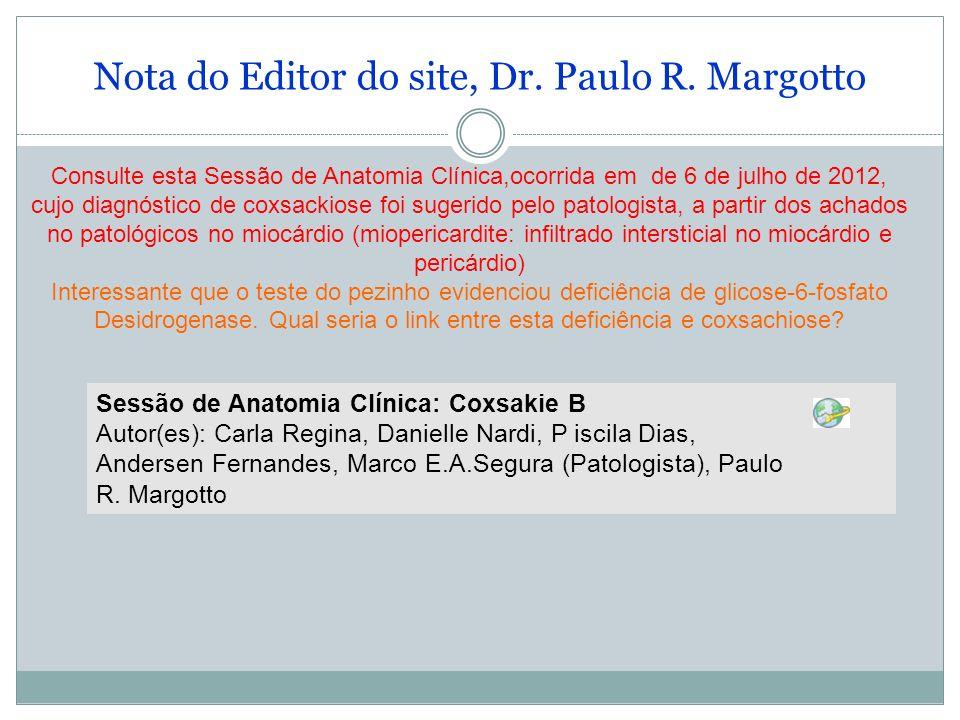 Nota do Editor do site, Dr. Paulo R. Margotto Consulte esta Sessão de Anatomia Clínica,ocorrida em de 6 de julho de 2012, cujo diagnóstico de coxsacki