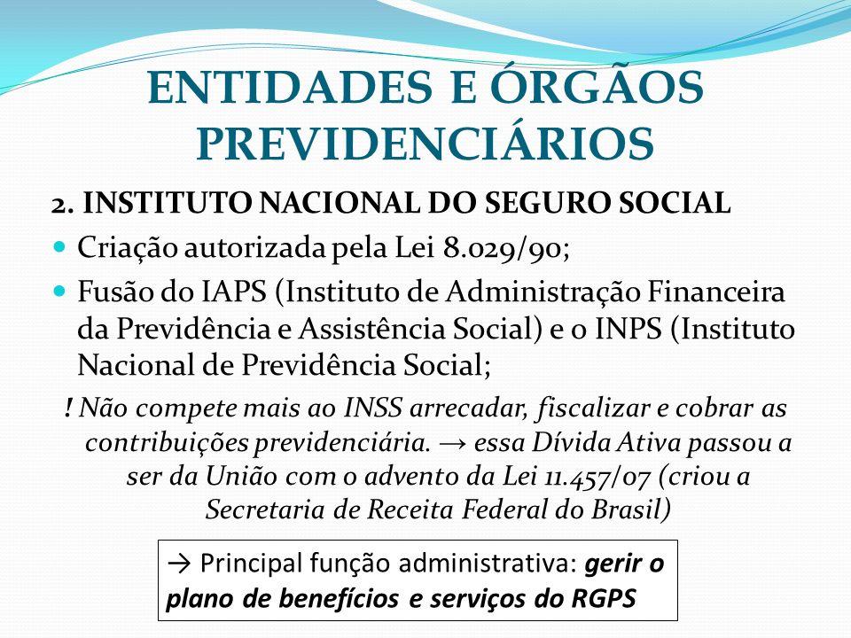 ENTIDADES E ÓRGÃOS PREVIDENCIÁRIOS 2. INSTITUTO NACIONAL DO SEGURO SOCIAL Criação autorizada pela Lei 8.029/90; Fusão do IAPS (Instituto de Administra