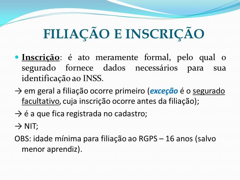 FILIAÇÃO E INSCRIÇÃO Inscrição: é ato meramente formal, pelo qual o segurado fornece dados necessários para sua identificação a0 INSS. em geral a fili