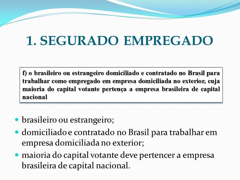 1. SEGURADO EMPREGADO brasileiro ou estrangeiro; domiciliado e contratado no Brasil para trabalhar em empresa domiciliada no exterior; maioria do capi