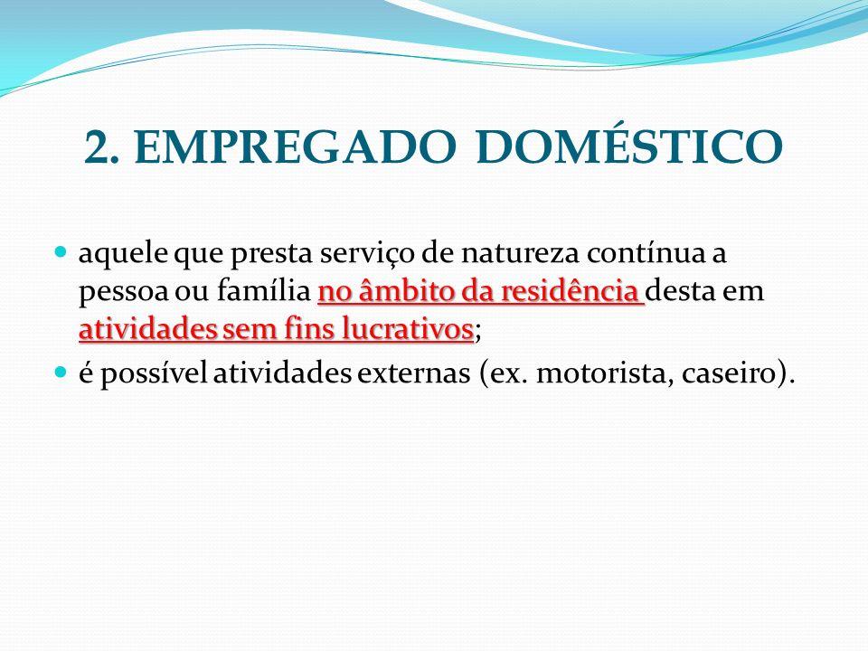 2. EMPREGADO DOMÉSTICO no âmbito da residência atividades sem fins lucrativos aquele que presta serviço de natureza contínua a pessoa ou família no âm