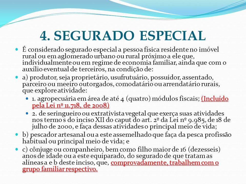 4. SEGURADO ESPECIAL É considerado segurado especial a pessoa física residente no imóvel rural ou em aglomerado urbano ou rural próximo a ele que, ind
