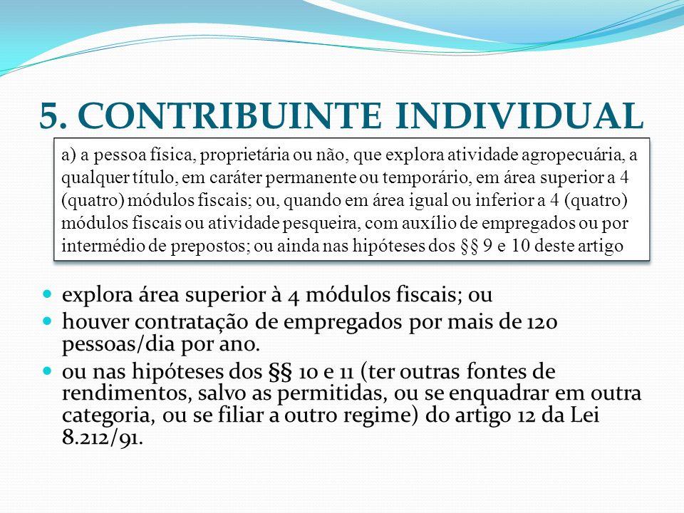 5. CONTRIBUINTE INDIVIDUAL explora área superior à 4 módulos fiscais; ou houver contratação de empregados por mais de 120 pessoas/dia por ano. ou nas