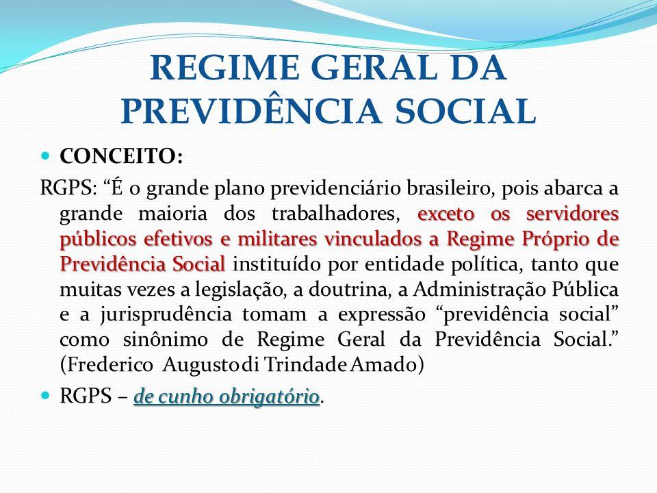 REGIME GERAL DA PREVIDÊNCIA SOCIAL CONCEITO: exceto os servidores públicos efetivos e militares vinculados a Regime Próprio de Previdência Social RGPS