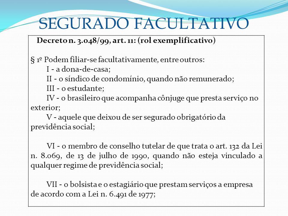 SEGURADO FACULTATIVO Decreto n. 3.048/99, art. 11: (rol exemplificativo) § 1º Podem filiar-se facultativamente, entre outros: I - a dona-de-casa; II -