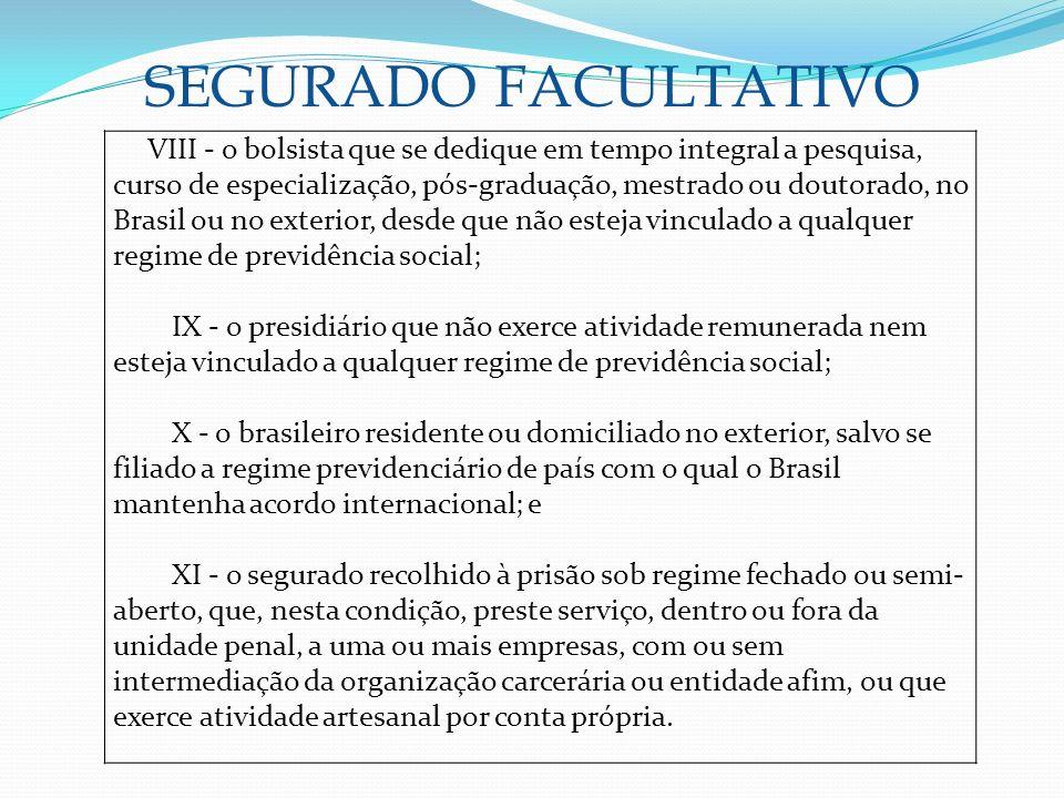 SEGURADO FACULTATIVO VIII - o bolsista que se dedique em tempo integral a pesquisa, curso de especialização, pós-graduação, mestrado ou doutorado, no
