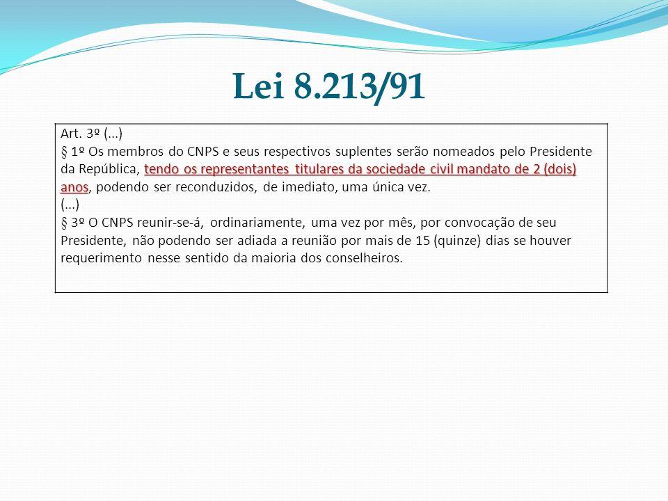 Lei 8.213/91 Art. 3º (...) tendo os representantes titulares da sociedade civil mandato de 2 (dois) anos § 1º Os membros do CNPS e seus respectivos su