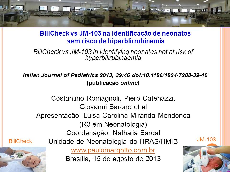 BiliCheck vs JM-103 in identifying neonates not at risk of hyperbilirubinaemia Italian Journal of Pediatrics 2013, 39:46 doi:10.1186/1824-7288-39-46 (