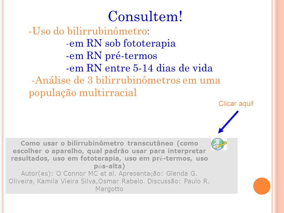 Consultem! -Uso do bilirrubinômetro: -em RN sob fototerapia -em RN pré-termos -em RN entre 5-14 dias de vida -Análise de 3 bilirrubinômetros em uma po