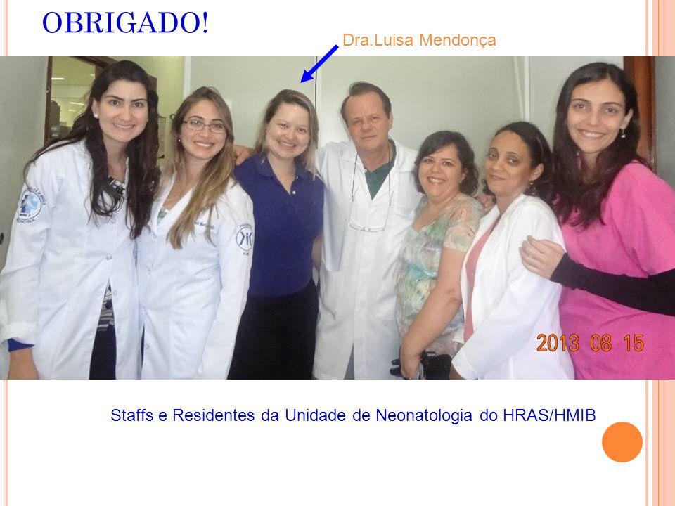 OBRIGADO! Staffs e Residentes da Unidade de Neonatologia do HRAS/HMIB Dra.Luisa Mendonça