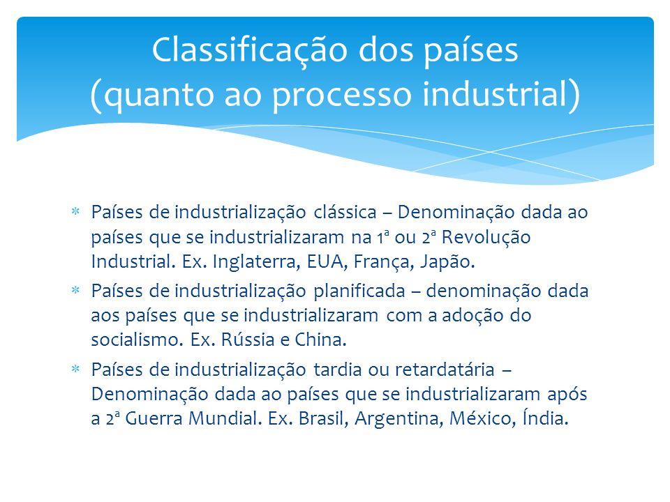 Países de industrialização clássica – Denominação dada ao países que se industrializaram na 1ª ou 2ª Revolução Industrial. Ex. Inglaterra, EUA, França