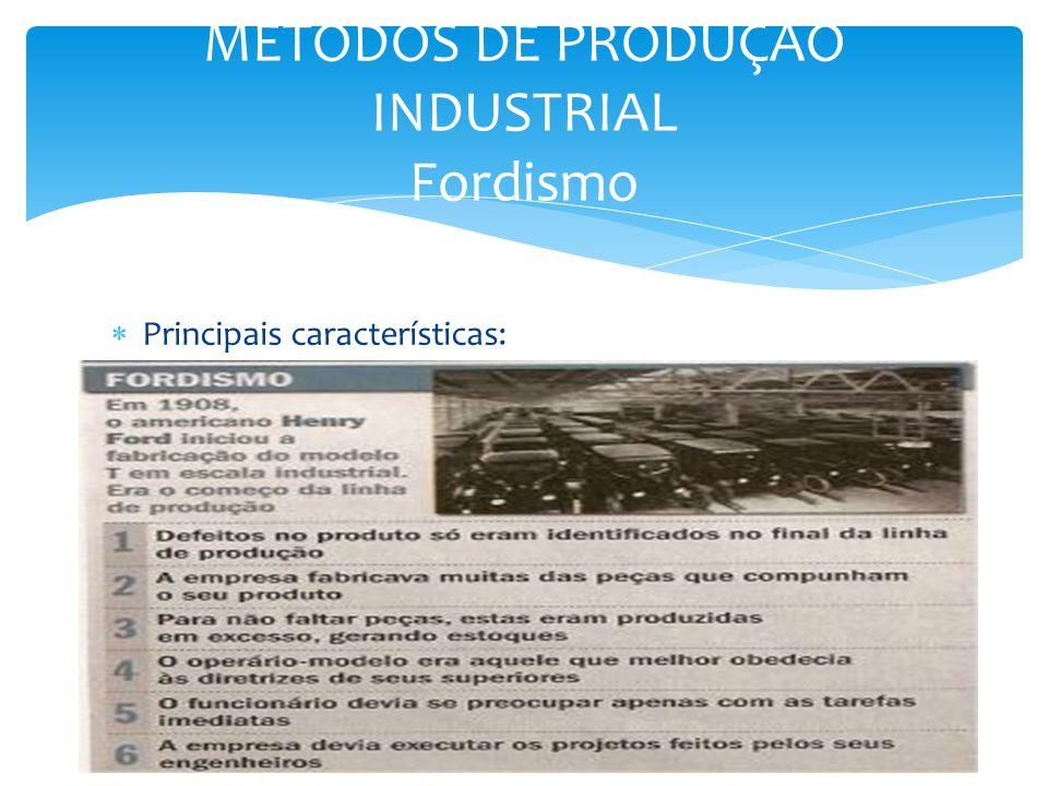Principais características: MÉTODOS DE PRODUÇÃO INDUSTRIAL Fordismo