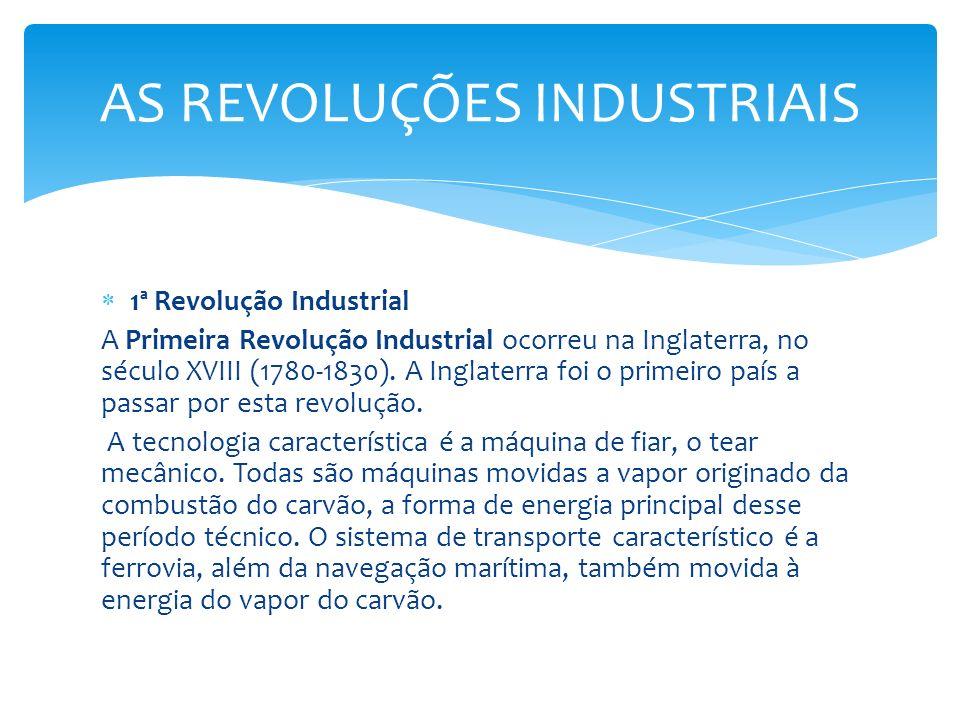 1ª Revolução Industrial A Primeira Revolução Industrial ocorreu na Inglaterra, no século XVIII (1780-1830). A Inglaterra foi o primeiro país a passar