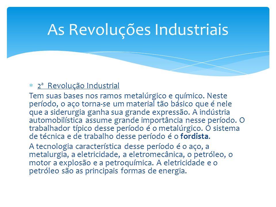 2ª Revolução Industrial Tem suas bases nos ramos metalúrgico e químico. Neste período, o aço torna-se um material tão básico que é nele que a siderurg