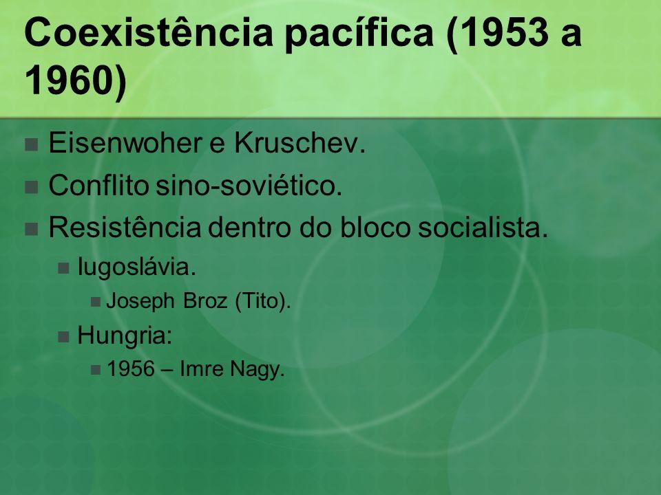Coexistência pacífica (1953 a 1960) Eisenwoher e Kruschev. Conflito sino-soviético. Resistência dentro do bloco socialista. Iugoslávia. Joseph Broz (T
