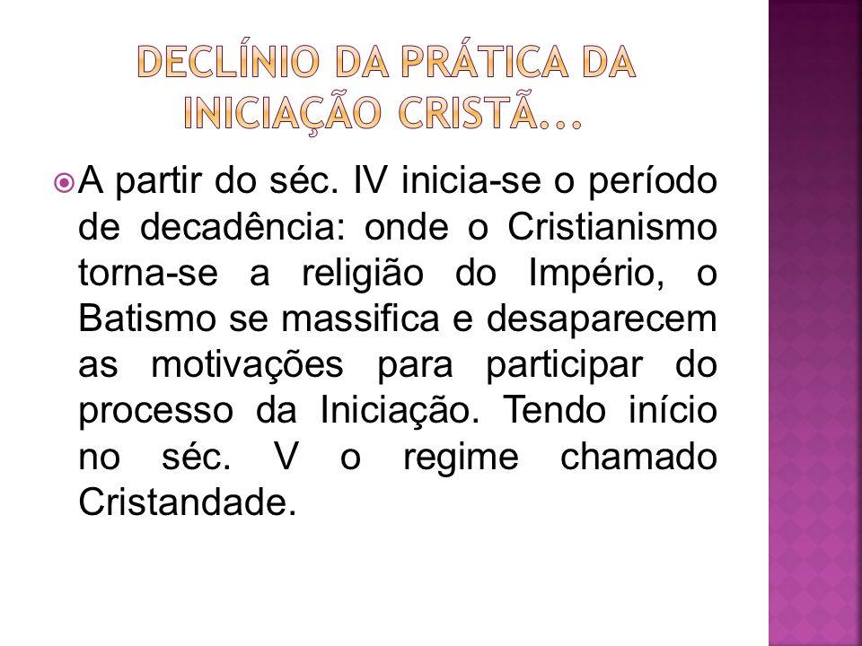 A partir do séc. IV inicia-se o período de decadência: onde o Cristianismo torna-se a religião do Império, o Batismo se massifica e desaparecem as mot